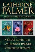 The Treasures of the Heart Collection  A Kiss of Adventure   A Whisper of Danger   A Touch of Betrayal PDF