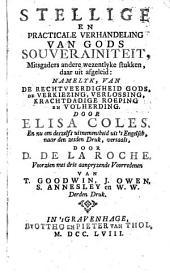 Stellige en practicale verhandeling van Gods souverainiteit,: mitsgaders andere wezentlyke stukken, daar uit afgeleid ...