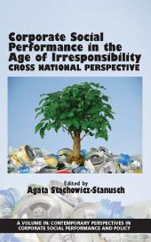 Corporate Social Performance In The Age Of Irresponsibility: Cross National Perspective
