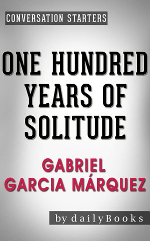 One Hundred Years of Solitude  A Novel by Gabriel Garcia M  rquez   Conversation Starters