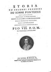 Storia de'solenni Possessi de'Sommi Pontefici detti anticamente Processi o Processioni dopo la loro Coronazione dalla Basilica Vaticana alla Lateranense