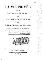 La vie privée d'un prince célèbre, ou détails des loisirs du prince Henri de Prusse dans sa retraite de Reinsberg