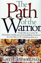 The Path of the Warrior: An Ethical Guide to Personal & Professional Development in the Field of Criminal Justice