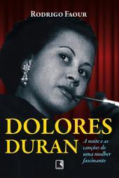 Dolores Duran: A noite e as canções de uma mulher fascinante