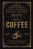 The Curious Barista s Guide to Coffee PDF