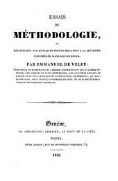 Essais de méthodologie ou recherches sur quelques points relatifs à la méthode considérée dans les sciences