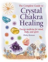 Crystal Chakra Healing: Energy medicine for mind, body and spirit