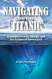 Navigating on the Titanic: Economic Growth, Energy, and the Failure of Governance