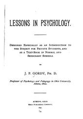 Lessons in Psychology: Designed Especially as an Introduction to the Subject for Private Studets, and as a Text-book in Normal and Secondary Schools