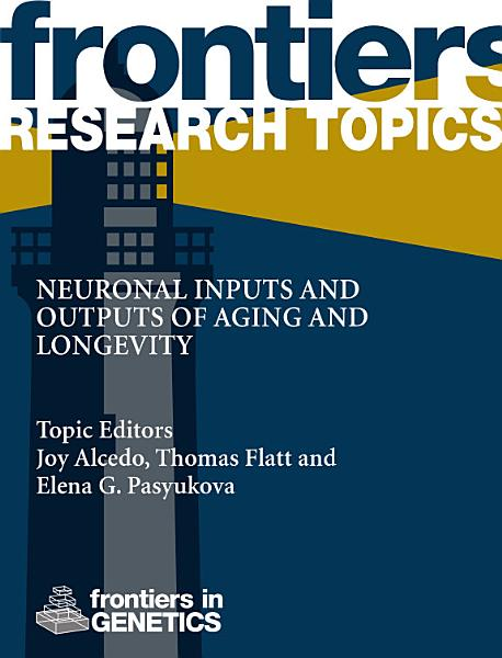 Neuronal Inputs And Outputs Of Aging And Longevity