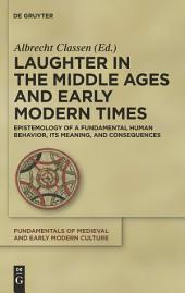 Laughter in the Middle Ages and Early Modern Times: Epistemology of a Fundamental Human Behavior, its Meaning, and Consequences