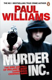 Murder Inc.: The Rise and Fall of Ireland's Most Dangerous Criminal Gang