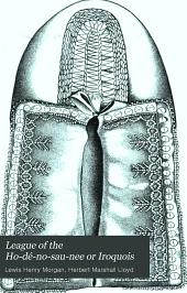 League of the Ho-dé-no-sau-nee Or Iroquois: Volumes 1-2