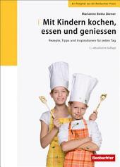 Mit Kindern kochen, essen und geniessen: Rezepte, Tipps und Inspirationen für jeden Tag