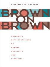 Brown on Brown: Chicano/a Representations of Gender, Sexuality, and Ethnicity