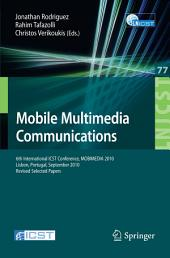 Mobile Multimedia Communications: 6th International ICST Conference, MOBIMEDIA 2010, Lisbon, Portugal, September 6-8, 2010. Revised Selected Papers