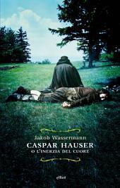 Caspar Hauser: o l'inerzia del cuore