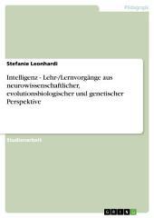 Intelligenz - Lehr-/Lernvorgänge aus neurowissenschaftlicher, evolutionsbiologischer und genetischer Perspektive