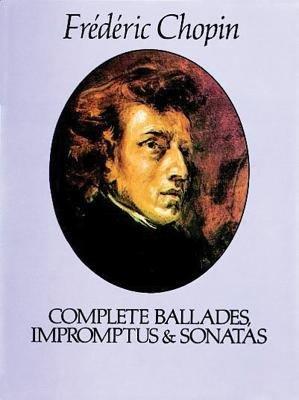 Complete ballades  impromptus    sonatas