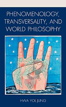 Phenomenology  Transversality  and World Philosophy PDF