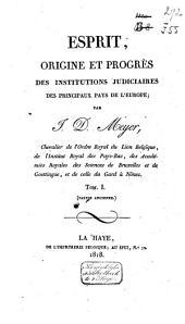 Esprit, origine et progrès des institutions judiciaires des principaux pays de l'Europe: Partie ancienne, Volume1