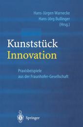 Kunststück Innovation: Praxisbeispiele aus der Fraunhofer-Gesellschaft