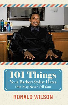 101 Things Your Barber Stylist Hates  But May Never Tell You  PDF