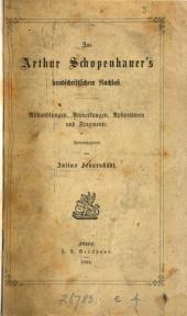 Aus Arthur Schopenhauer's handschriftlichem Nachlass: Abhandlungen, Anmerkungen, Aphorismen und Fragmente