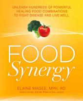 Food Synergy: Unleash Hundreds of Powerful Healing Food Combinations to Fight Disease and Live Well