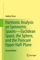 Harmonic Analysis on Symmetric Spaces   Euclidean Space  the Sphere  and the Poincar   Upper Half Plane PDF