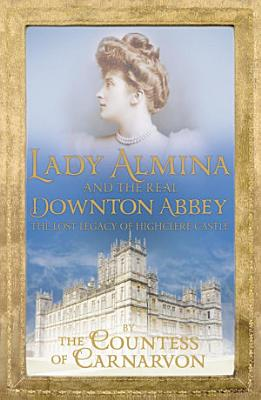 Lady Almina and the Real Downton Abbey PDF