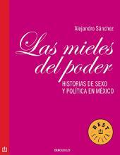 Las mieles del poder: Historias de sexo y política en México