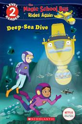 Deep-Sea Dive (The Magic School Bus Rides Again: Scholastic Reader Level 2)