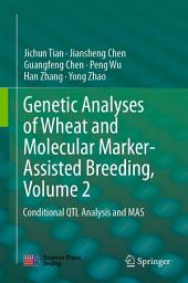 Genetic Analyses of Wheat and Molecular Marker-Assisted Breeding, Volume 2: Conditional QTL Analysis and MAS