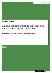 Zu einer kontrastiven Studie der Komposita im Französischen und Deutschen: Komposita im Französischen und Deutschen