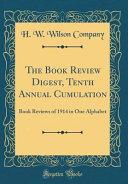 The Book Review Digest  Tenth Annual Cumulation PDF