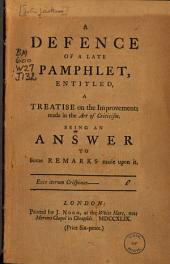 A Defence of a Late Pamphlet, Entitled, a Treatise on the Improvements Made in the Art of Criticism: Being an Answer to Some Remarks Made Upon it ...