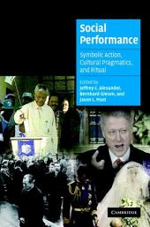 Social Performance: Symbolic Action, Cultural Pragmatics, and Ritual