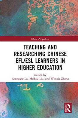 Teaching and Researching Chinese EFL ESL Learners in Higher Education