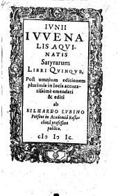 Ivnii Ivvenalis Aqvinatis Satyrarum Libri Qvinqve: Post omnium editionem plurimis in locis accuratissimè emendati & editi ab Eilhardo Lvbino