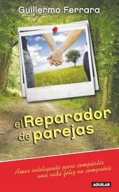 El Reparador de parejas: Amor inteligente para compartir una vida feliz en compañía
