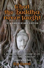 "What the Buddha Never Taught: A 'Behind the Robes"" Account of Life in a Thai Forest Monastery"
