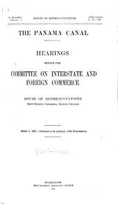 The Panama Canal: Hearings Before the Committee on Interstate and Foreign Commerce, House of Representatives, Sixty-second Congress, Second Session ... Dec. 18, 1911-Feb. 1, 1912