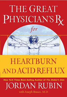 The Great Physician s Rx for Heartburn and Acid Reflux PDF