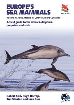 Europe s Sea Mammals Including the Azores  Madeira  the Canary Islands and Cape Verde PDF