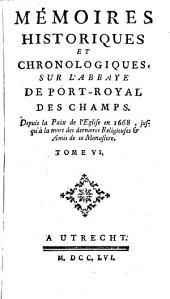 Mémoires Historiques Et Chronologiques, Sur l'Abbaye de Port-Royal des Champs: Volume6