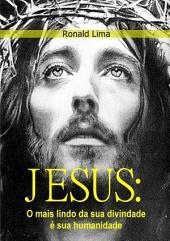 Jesus: O Mais Lindo Da Divindade, Sua Humanidade