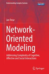 Network-Oriented Modeling: Addressing Complexity of Cognitive, Affective and Social Interactions