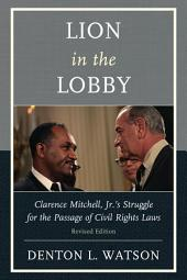 Lion in the Lobby: Clarence Mitchell, Jr.'s Struggle for the Passage of Civil Rights Laws