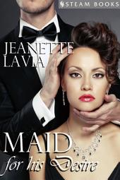 Maid For His Desire - A Sexy Billionaire Short Story from Steam Books